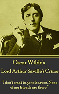 """Lord Arthur Saville's Crime: """"I don't want to go to heaven. None of my friends are there."""""""