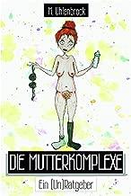 Die Mutterkomplexe: Ein (Un)Ratgeber (German Edition)