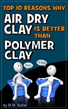 Top 10 Reasons Why AIr Dry Clay is Better Than Polymer Clay: Why you should give no-bake clay a try!