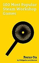 Focus On: 100 Most Popular Steam Workshop Games: The Elder Scrolls V: Skyrim, Ark: Survival Evolved, Dota 2, No Man's Sky, Dying Light, Counter-Strike: ... Team Fortress 2, Rust (video game), etc.