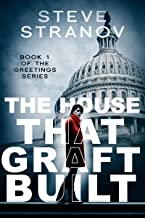 The House that Graft Built: Book 1 of the Greetings Series - a Novel of Political Suspense