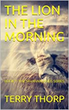 THE LION IN THE MORNING: BOOK 1: THE SAVANNALANDS SERIES