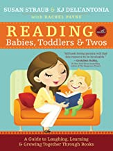 Reading with Babies, Toddlers and Twos: A guide to Laughing, Learning, and Growing Together Through