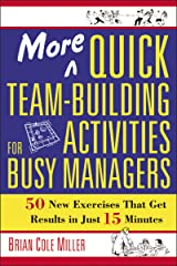 More Quick Team-Building Activities for Busy Managers: 50 New Exercises That Get Results in Just 15 Minutes Kindle Edition