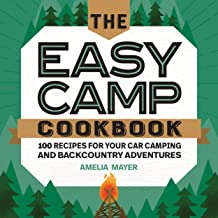 The Easy Camp Cookbook: 100 Recipes For Your Car Camping...