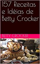 157 Receitas e Idéias de Betty Crocker (Portuguese Edition)