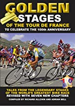 Golden Stages of the Tour De France: Tales From the Legendary Stages of the World's Greatest Bike Race
