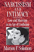 Narcissism and Intimacy: Love and Marriage in an Age of Confusion
