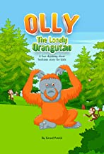 Olly The Lonely Orangutan 'A fun rhyming short bedtime story for kids': A children's animal picture book with moral lesson...