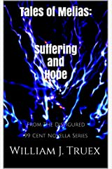 Tales of Melias: Suffering and Hope: From The Disfigured 99 Cent Novella Series Kindle Edition