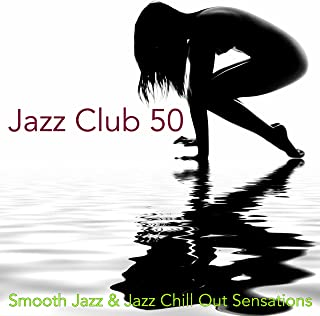 Jazz Club 50 – Smooth Jazz & Jazz Chill Out Sensations
