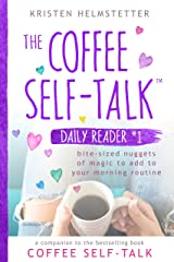 The Coffee Self-Talk Daily Reader #1: Bite-Sized Nuggets of Magic to Add to Your Morning Routine (The Coffee Self-Talk Daily Readers) Kindle Edition