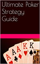 Ultimate Poker Strategy Guide (Poker Books Book 5)