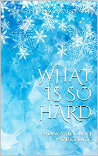 WHAT IS SO HARD: HONEYMOON AT WORKPLACE (TIME TO TM ANSWER ON DIRT Book 9) (English Edition)