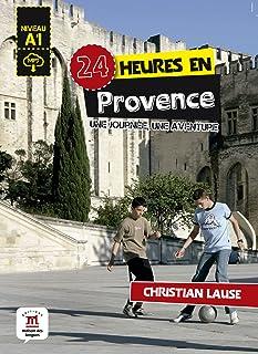 24 heures en Provence: une journée, une aventure