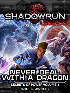 Shadowrun Legends: Never Deal with a Dragon: Secrets of Power, Volume 1