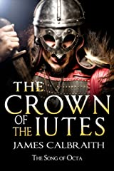 The Crown of the Iutes: The Song of Octa Book 3 (The Song of Britain 7) Kindle Edition