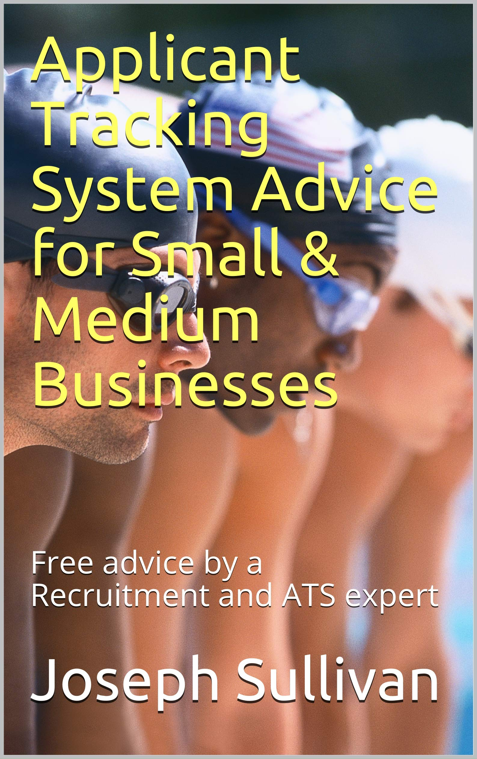 Applicant Tracking System Advice for Small & Medium Businesses: Free advice by a Recruitment and ATS expert