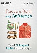Das kleine Buch vom Aufräumen: Einfach Ordnung und Klarheit ins Leben bringen (German Edition)