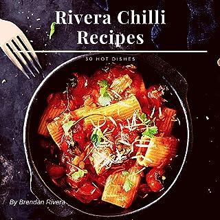 Rivera Chilli Recipes: 30 Hot Dishes