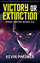 Victory or Extinction: Books 4-6 of the Robot Empire Series: A Galactic Science Fiction Adventure (Robot Empire Collection Book 2)