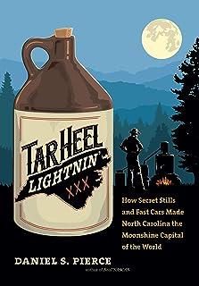 Tar Heel Lightnin': How Secret Stills and Fast Cars Made North Carolina the Moonshine Capital of the World