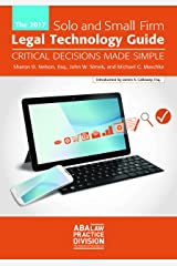 The 2017 Solo and Small Firm Legal Technology Guide: Critical Decisions Made Simple Paperback