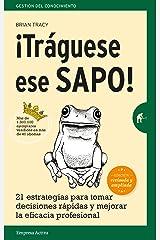 ¡Tráguese ese sapo! Ed. Revisada: 21 estrategias para tomar decisiones rápidas y mejorar la eficacia profesional (Gestión del conocimiento) (Spanish Edition) Kindle Edition