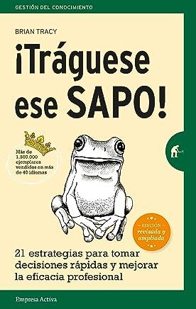 ¡Tráguese ese sapo! Ed. Revisada (Gestión del conocimiento) (Spanish Edition)