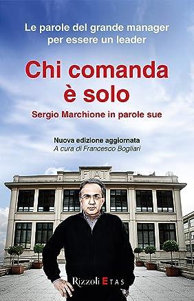 Chi comanda è solo: Sergio Marchionne in parole sue (Rizzoli Etas)