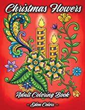 Christmas Flowers - Adult Coloring Book: Discover Beautiful Christmas Ornaments, Mandala-Like Flowers, Relaxing Winter Scenes & Floral Patterns