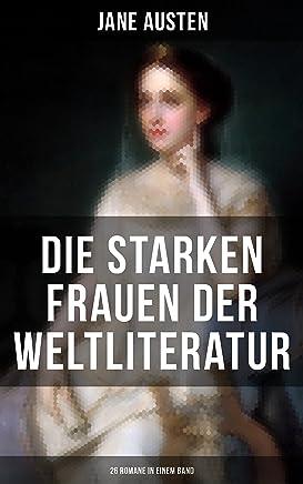 Die starken Frauen der Weltliteratur - 26 Romane in einem Band: Jane Eyre + Madame Bovary + Anna Karenina + Stolz und Vorurteil + Sturmhöhe + Die Kameliendame ... Effi Briest und vieles mehr (German Edition)