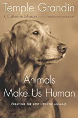 Animals Make Us Human: Creating the Best Life for Animals Kindle Edition