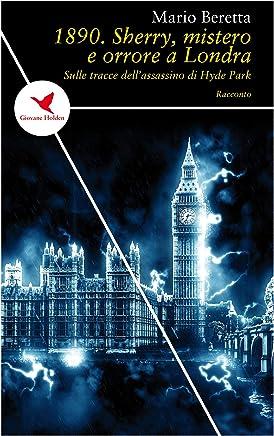 1890. Sherry, mistero e orrore a Londra: Sulle tracce dell'assassino di Hyde Park