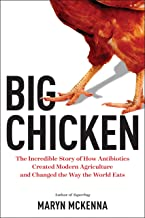 Big Chicken: The Story of How Antibiotics Transformed Modern Farming and Changed the Way the World Eats
