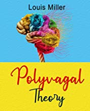 Polyvagal Theory: The Complete Self-help Guide to Understand the autonomic Nervous System for Accessing the Healing Power ...