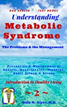 Metabolic Syndrome - the Problems & the Management: Prevention & Control of Obesity, Hypertension, Diabetes, Heart Attack & Stroke (Introduction to Healthy Living Book 2)