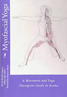 Myofascial Yoga: A Movement and Yoga Therapists Guide to Asana