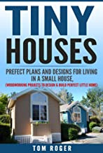 Tiny Houses: Prefect Plans and Designs for living in a small house, (Woodworking Projects to Design & Build Perfect Little Home) (Tiny Houses, Plans, Designs, ... Woodworking, Home, Little, Project Book 1)