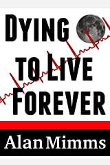 Dying to Live Forever Kindle Edition