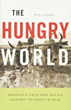 The Hungry World: America's Cold War Battle Against Poverty in Asia by Nick Cullather