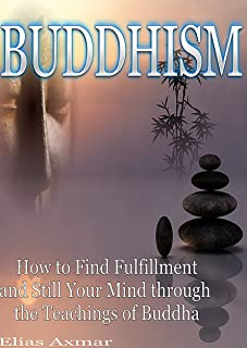 Buddhism: How to Find Fulfilment and Still Your Mind Through the Teachings of Buddha (English Edition)