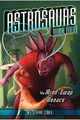The Mind-Swap Menace (Astrosaurs Book 4) Kindle Edition