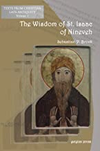 The Wisdom of Isaac of Nineveh: A Bilingual Editionÿ (Texts from Christian Late Antiquity) (English and Syriac Edition)