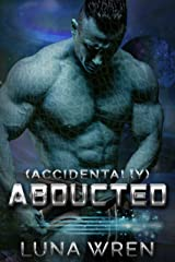 Accidentally Abducted: A Steamy Alien Abduction Romance (Accidental Alien Mates Book 1) Kindle Edition