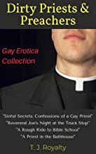 Dirty Priests & Preachers Gay Erotica Collection: Sinful Secrets: Confessions of a Gay Priest, Reverend Joe's Night at the Truck Stop, A Rough Ride to ... in the Bathhouse (Gay Collections Book 1)