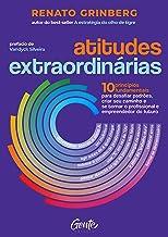 Atitudes extraordinárias: Os 10 princípios fundamentais para desafiar padrões, criar seu caminho e se tornar o profissiona...