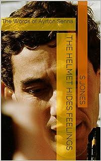The Helmet Hides Feelings: The Words of Ayrton Senna (English Edition)