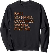 Ball So Hard Coaches Wanna Find Me - Fun Basketball Lover Sweatshirt