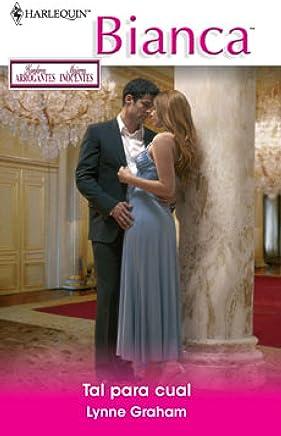 Tal para cual: Hombres arrogantes, mujeres inocentes (2) (Miniserie Bianca) (Spanish Edition)